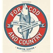 For Cod and Country: Simple, Delicious, Sustainable Cooking by Barton Seaver (2011-05-03)