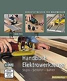 Handbuch Elektrowerkzeuge: Sägen – Schleifen – Bohren (HolzWerken)