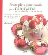 Petits plats gourmands pour mamans au bord de la crise de nerfs : 50 recettes zéro stress qui marchent vraiment avec les enfants