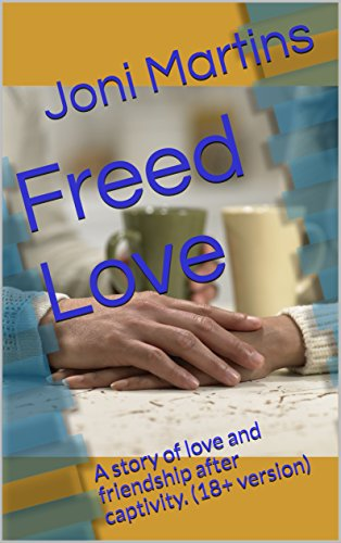 Freed Love A Story Of Love And Friendship After Captivity 18