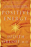 Positive Energy: 10 Extraordinary Prescriptions for Transforming Fatigue, Stress, and Fear into Vibrance, Strength, and Love (English Edition)...
