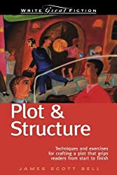 Plot & Structure: Techniques and Exercises for Crafting a Plot That Grips Readers from Start to Finish by Bell, James Scott (2004) Paperback