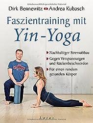 Faszientraining mit Yin-Yoga: Nachhaltiger Stressabbau. Gegen Verspannungen und Rückenbeschwerden. Für einen rundum gesunden Körper. Mit einem Vorwort von Paul Grilley