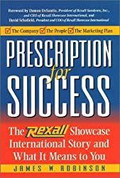 Prescription for Success: The Rexall Showcase International Story and What It Means to You by James W. Robinson (1999-02-03)