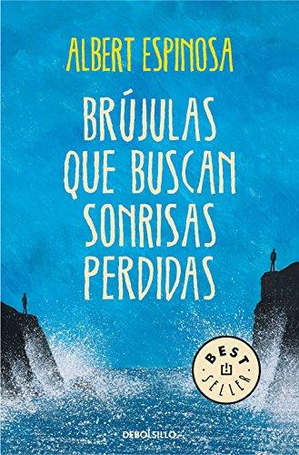 Brújulas que buscan sonrisas perdidas (BEST SELLER) por Albert Espinosa