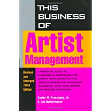 This Business of Artist Management: Practical Guide to Successful Strategies for Career Development in the Music Business for Musicians, Managers, Music Publishers and Record Companies