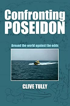 Confronting Poseidon: Around the World Against the Odds by [Tully, Clive]