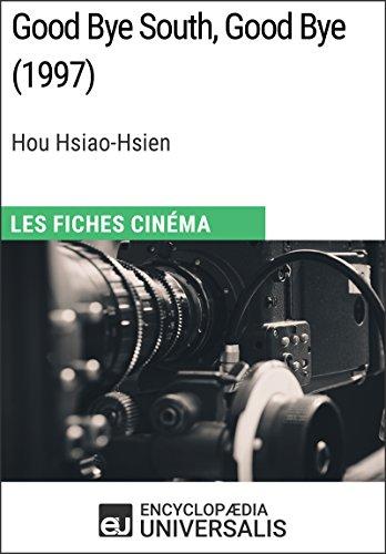 Good Bye South, Good Bye de Hou Hsiao-Hsien: Les Fiches Cinéma d'Universalis par Encyclopaedia Universalis