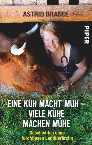 �� viele Kühe machen Mühe: Geschichten einer furchtlosen Landtierärztin (Kuh Geschichte)