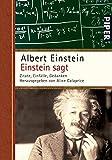 Einstein sagt: Zitate, Einfälle, Gedanken - Albert Einstein
