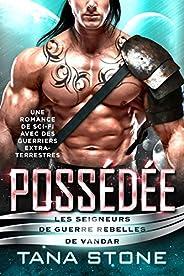 Possédée: Une romance de science-fiction avec des guerriers extra-terrestres (Les Seigneurs de guerre rebelles