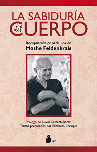 SABIDURIA DEL CUERPO, LA: RECOPILACION DE ARTICULOS DE MOSHE FELDENKRAIS (2014) por MOSHE FELDENKRAIS