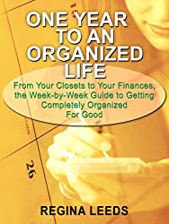 One Year to an Organized Life: From Your Closets to Your Finances, the Week By Week Guide to Getting Completely Organized for Good