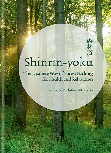 Shinrin-yoku: The Japanese Way of Forest Bathing for Health and Relaxation por Yoshifumi Miyazaki