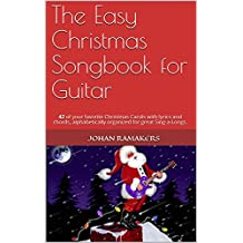 The Easy Christmas Songbook for Guitar: 42 of your favorite Christmas Carols with lyrics and chords, alphabetically organized for great Sing-a-Longs. (English Edition)