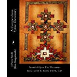 A Compendious Syriac Dictionary: Founded Upon The Thesaurus Syriacus Of R. Payne Smith, D.D.