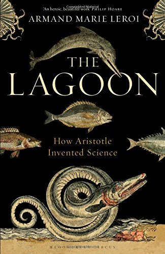 The Lagoon: How Aristotle Invented Science: Written by Armand Marie Leroi, 2014 Edition, Publisher: Bloomsbury Circus [Hardcover]