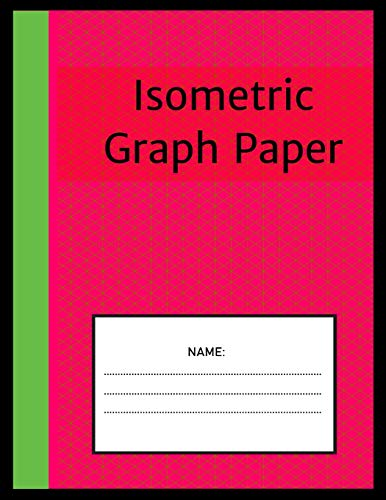 Isometric Graph Paper: Isometric Notebook: 1/4 Inch Equilateral Triangle 8.5 x 11, Isometric Drawing 3D Triangular Paper, Between Parallel Lines Grid, Composition Technical Sketchbook, Tech Notebook