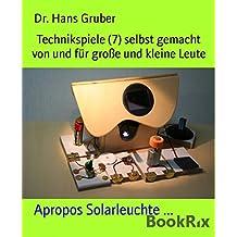 Technikspiele (7) selbst gemacht von und für große und kleine Leute: Apropos Solarleuchte ... (German Edition)