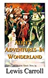 Alice's Adventures In Wonderland The Original Classic Story by Lewis Carroll