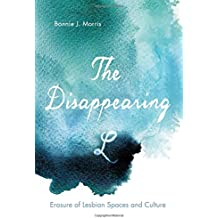 The Disappearing L: Erasure of Lesbian Spaces and Culture (SUNY series in Queer Politics and Cultures)