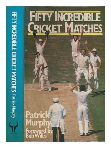 50 Incredible Cricket Matches por Patrick Murphy