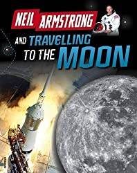 Neil Armstrong and Getting to the Moon (Infosearch: Adventures in Space) by Ben Hubbard (2016-07-14)