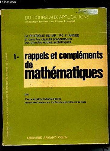 RAPPELS ET COMPLEMENTS DE MATHEMATIQUES - TOME 1 / LA PHYSIQUE EN MP - PC 1ere ANNE ET DANS LES CLASSES PREPARATOIRES AUX GRANDES ECOLES SCIENTIFIQUES / COLLECTION DU COURS AUX APPLICATIONS / 3è EDITION.