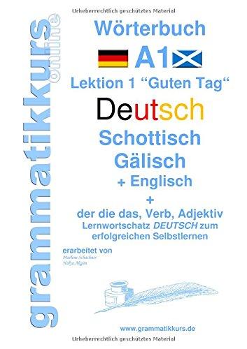 """Wörterbuch Deutsch - Schottisch - Gälisch Englisch: Lernwortschatz A1 Lektion 1 """"Guten Tag"""" Sprachkurs Deutsch zum erfolgreichen Selbstlernen für ... Deutsch - Schottisch - Englisch A1 A2 B1)"""