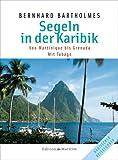 Segeln in der Karibik 1: Martinique - Grenada Mit Tobago von Bernhard Bartholmes (18. Juni 1996) Gebundene Ausgabe