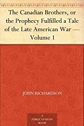 The Canadian Brothers, or the Prophecy Fulfilled a Tale of the Late American War — Volume 1