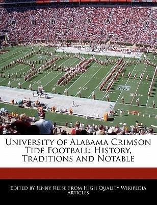 [ University of Alabama Crimson Tide Football: History, Traditions and Notable Reese, Jenny ( Author ) ] { Paperback } 2010 Crimson University
