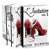 L'Initiation (L'INTÉGRALE): (Romance Érotique, Première Fois, Découverte BDSM, Soumission, Histoire X)