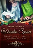 Other Uses For A Wooden Spoon: Recipes From the People Who Brought You Corbin's Bend