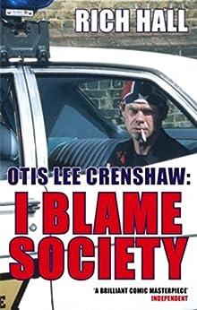 Otis Lee Crenshaw: I Blame Society by [Hall, Rich]