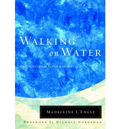 [(Walking on Water: Reflections on Faith and Art)] [Author: Madeleine L'Engle] published on (July, 2009)