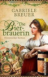 Die Bierbrauerin: Historischer Roman