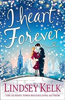 I Heart Forever: The brilliantly funny feel-good Christmas romance (I Heart Series, Book 7) by [Kelk, Lindsey]