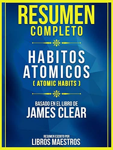 Resumen Completo: Habitos Atomicos (Atomic Habits) - Basado en el ...