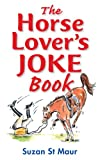 Horse Lover's Joke Book: Over 400 Gems of Horse-related Humour