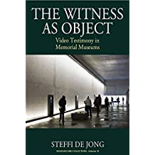 The Witness as Object: Video Testimony in Memorial Museums (Museum and Collections)