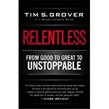 Relentless: From Good to Great to Unstoppable by Grover, Tim S. (2014) Paperback