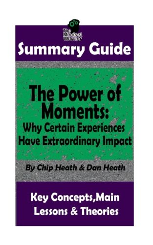 SUMMARY: The Power of Moments: Why Certain Experiences Have Extraordinary Impact (( Communication & Social Skills, Leadership, Management, Charisma ))