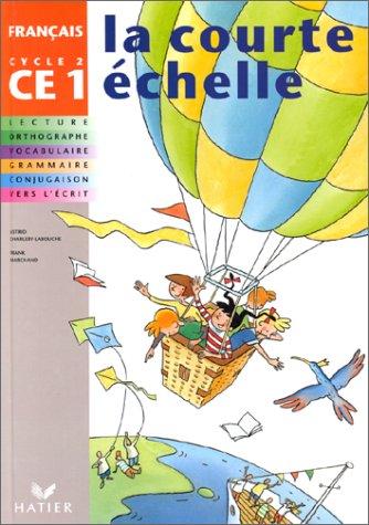 FRANCAIS CE1 CYCLE 2 LA COURTE ECHELLE. Lecture, orthographe, vocabulaire, grammaire, conjugaison, vers l'écrit