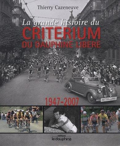 La grande histoire du Critérium du Dauphiné libéré : 1947-2007 par Thierry Cazeneuve
