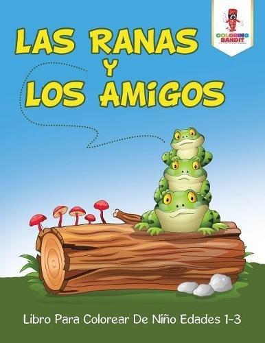 Las Ranas Y Los Amigos: Libro Para Colorear De Niño Edades 1-3