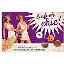 Einfach chic!: Über 40 weltberühmte Modeklassiker  aus Baden-Württemberg