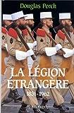 La Légion étrangère. 1831-1962