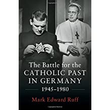 The Battle for the Catholic Past in Germany, 1945–1980