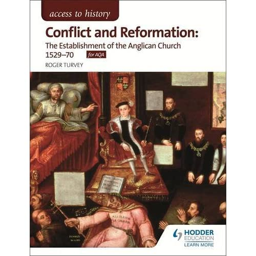 Access to History: Conflict and Reformation: The establishment of the Anglican Church 1529-70 for AQA by Roger Turvey (2015-06-26)